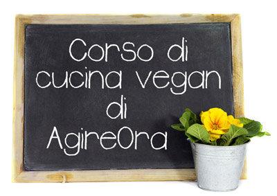 Corso vegan: corso a torino di cucina vegan torino [agireora edizioni]