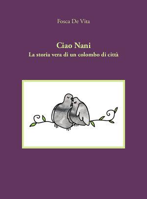 Ciao Nani - La storia vera di un colombo di città