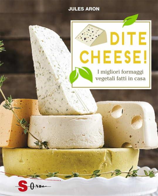 Dite cheese! I migliori formaggi vegan fatti in casa.